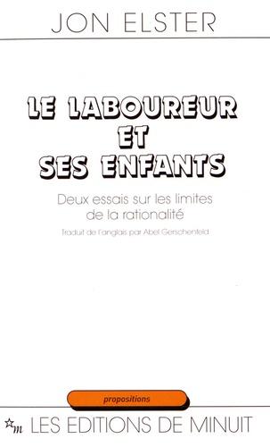Jon Elster - Le laboureur et ses enfants - Deux essais sur les limites de la rationalité.