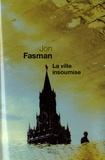 Jon Fasman - La ville insoumise.