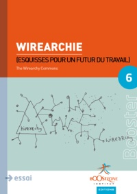 Jon Husband et The Wirearchy Commons - Wirearchie - Esquisses pour un futur du travail.