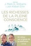 Jon Kabat-Zinn et J. Mark G. Williams - Les richesses de la pleine conscience - Un retour aux origines de la méditation.
