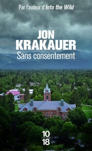 Jon Krakauer - Sans consentement - Enquête sur le viol.