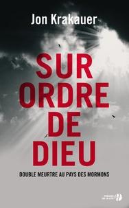 Jon Krakauer - Sur ordre de dieu - Double meurtre au pays des mormonts.