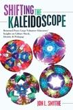Jon l. Smythe - Shifting the Kaleidoscope - Returned Peace Corps Volunteer Educators' Insights on Culture Shock, Identity and Pedagogy.