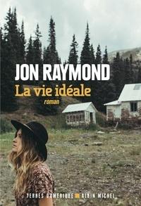 Nathalie Bru et Jon Raymond - La Vie idéale.