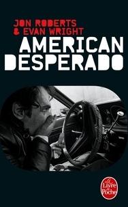 Jon Roberts et Evan Wright - American Desperado.