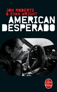 Jon Roberts et Evan Wright - American desperado - Une vie dans la mafia, le trafic de cocaïne et les services secrets - Mémoires.
