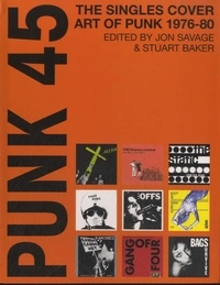 Jon Savage - Punk 45 - The Singles Cover Art of Punk 1976-80.
