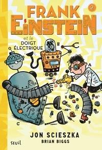 Jon Scieszka - Frank Einstein Tome 2 : Frank Einstein et le doigt électrique.