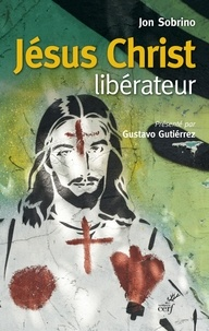 Jon Sobrino - Jésus Christ libérateur - Lecture historio-théologique de Jésus de Nazareth.