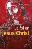Jon Sobrino - La foi en Jésus Christ - Essai à partir des victimes.