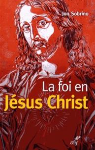 Jon Sobrino - La foi en Jésus-Christ - Essai à partir des victimes.