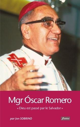 """Jon Sobrino - Monseigneur Oscar Romero - """"Dieu est passé par le Salvador""""."""
