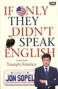 Jon Sopel - If Only They Didn't Speak English - Notes From Trump's America.