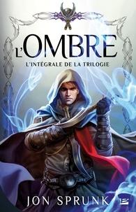 Jon Sprunk - La trilogie de l'ombre Intégrale : Le Fils de l'Ombre ; L'Emprise de l'Ombre ; Le Maître de l'Ombre.
