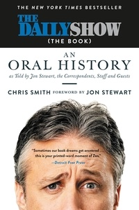 Jon Stewart et Chris Smith - The Daily Show (The Book) - An Oral History as Told by Jon Stewart, the Correspondents, Staff and Guests.