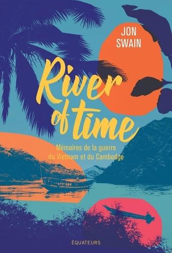 River of Time. Mémoires de la guerre du Vietnam et du Cambodge