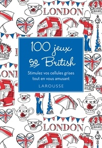 Jonah Wilson - 100 jeux so British - Stimulez vos cellules grises tout en vous amusant.