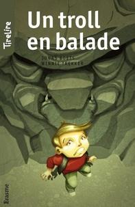 Jonas Boets et  Benoît Hornyak - Un troll en balade - Une histoire pour les enfants de 8 à 10 ans.