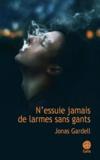 Jonas Gardell - N'essuie jamais de larmes sans gants.
