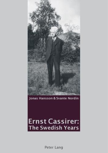 Jonas Hansson et Svante Nordin - Ernst Cassirer: The Swedish Years.