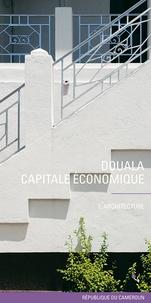 Jonas Houvounsadi et Marc Pabois - Douala - Capitale économique de la République du Cameroun - L'architecture.