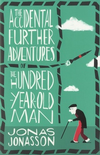 Jonas Jonasson - The Accidental Further Adventures of the Hundred-Year-Old Man.