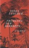 Jonas Lüscher - Frühling der Barbaren.