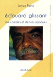 Jonas Rano - Edouard Glissant - Rives créoles et dérives opaques.