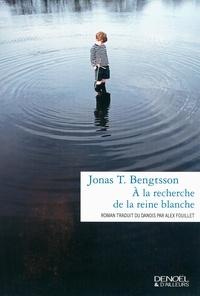 Jonas T. Bengtsson - A la recherche de la reine blanche.