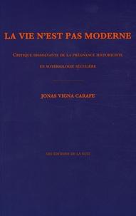 Jonas Vigna Carafe - La vie n'est pas moderne - Critique dissolvante de la prégnance historiciste en sotérologie séculière.
