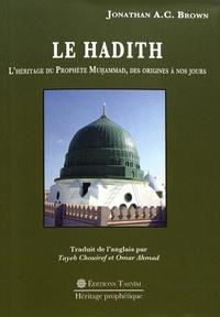 Jonathan A.C. Brown - Le Hadith - L'héritage du Prophète Muhammad, des origines à nos jours.