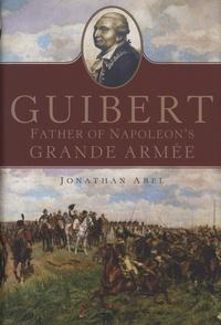 Jonathan Abel - Guibert - Father of Napoleon's Grande Armée.