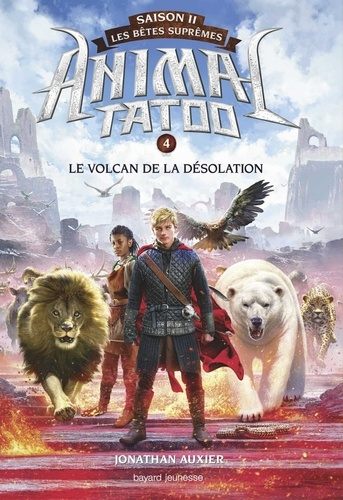 Animal Tatoo saison 2 - Les bêtes suprêmes, Tome 04. Le volcan de la désolation