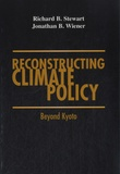 Jonathan B Wiener - Reconstructing Climate Policy - Beyond Kyoto.