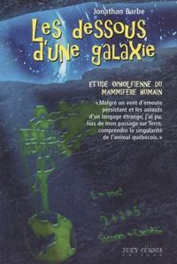 Jonathan Barbe - Les dessous d'une galaxie - Etude opholfienne du mammifère humain.