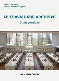 Le travail sur archives- Guide pratique - Jonathan Barbier pdf epub