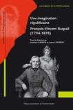Jonathan Barbier et Ludovic Frobert - Une imagination républicaine, François-Vincent Raspail (1794-1878).