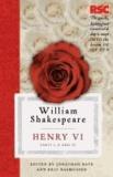 Jonathan Bate et Eric Rasmussen - Henry VI, Parts I, II and III.