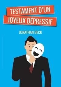 Jonathan Beck - Testament d'un joyeux dépressif.