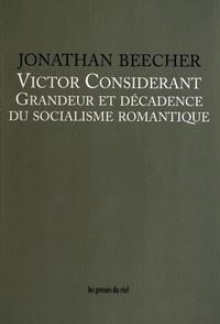Jonathan Beecher - Victor Considérant - Grandeur et décadence du socialisme romantique.