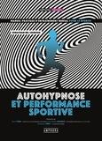 Jonathan Bel Legroux - Auto-hypnose pour le sportif - Manuel pratique d'entraînement mental pour le sportif.