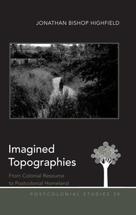 Jonathan Bishop highfield - Imagined Topographies - From Colonial Resource to Postcolonial Homeland.