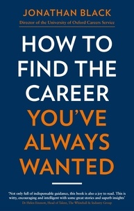 Jonathan Black - How to Find the Career You've Always Wanted - How to take control of your career plan – and make it happen.