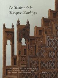 Jonathan Bloom et Ahmed Toufiq - Le Minbar de la Mosquée Kutubiyya.