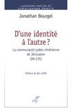 Jonathan Bourgel - D'une identité à l'autre ? - La communauté judéo-chrétienne de Jérusalem (66-135).