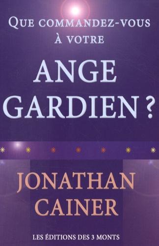 Jonathan Cainer - Que commandez-vous à votre ange gardien ?.