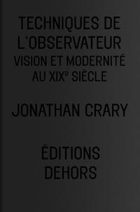 Jonathan Crary - Techniques de l'observateur - Vision et modernité au XIXe siècle.