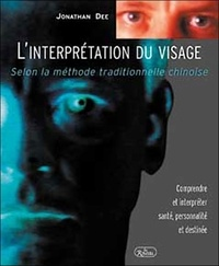 Jonathan Dee - L'interprétation du visage - Selon la méthode traditionnelle chinoise.