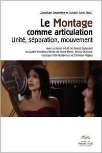 Jonathan Degenève et Sylvain Santi - Le montage comme articulation - Unité, séparation, mouvement. 1 DVD