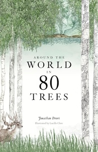 Jonathan Drori et Lucille Clerc - Around the world in 80 trees.